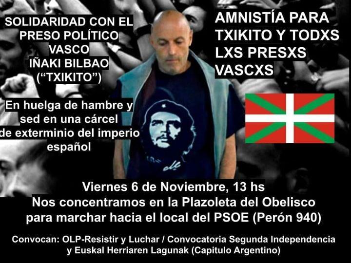 """La imagen puede contener: 2 personas, texto que dice """"SOLIDARIDAD CON EL PRESO POLÍTICO VASCO IÑAKI BILBAO (""""TXIKITO"""") AMNISTÍA PARA TXIKITO Y TODXS LXS PRESXS VASCXS En huelga de hambre y sed en una cárcel de exterminio del imperio español Viernes 6 de Noviembre, 13 hs Nos concentramos en la Plazoleta del Obelisco para marchar hacia el local del PSOE (Perón 940) Convocan: OLP-Resistir y Luchar Convocatoria Segunda Independencia y Euskal Herriaren Lagunak (Capitulo Argentino)"""""""