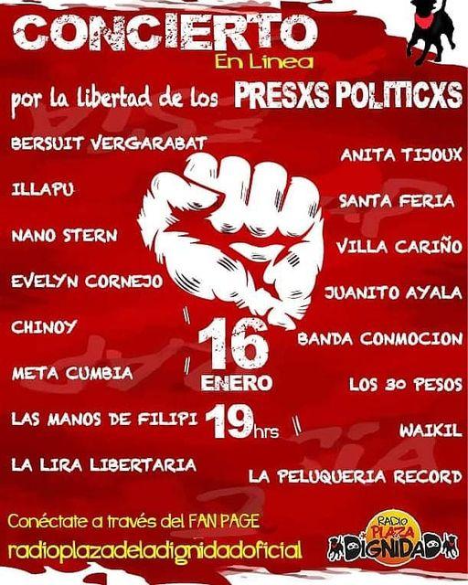 """La imagen puede contener: texto que dice """"CONCIERTO En Linea por La Libertad de los PRESXS POLIICXS BERSUIT VERGARABAT ILLAPU ANITA TIJOUX NANO STERN SANTA FERIA EVELYN CORNEJO VILLA CARIÃ'O CHINOY JUANITO AYALA ΜΕΤΑ CUMBIA BANDA CONMOCION 16 ENERO LAS MANOS DE FILIPI 19 LA LIRA LIBERTARIA LOS 30 PESOS WAIKIL LA PELUQUERIA RECORD Conéctate a través del FAN PAGE radioplazadeladignidadoficial RADIO MDIGNIDA"""""""