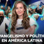 ¿Evangelismo al poder en Latinoamérica? Así influyen los evangélicos en la política regional