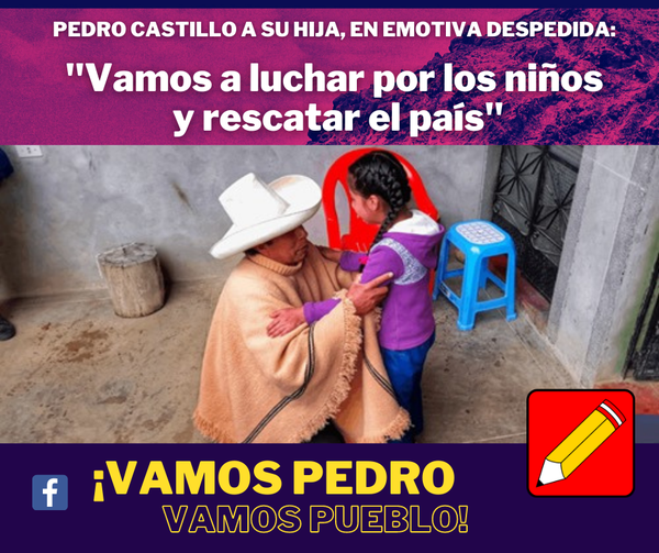 """Puede ser una imagen de niños y texto que dice """"PEDRO CASTILLO A SU HIJA, EN EMOTIVA DESPEDIDA: """"Vamos a luchar por los niños y rescatar el país"""" f ¡VAMOS PEDRO VAMOS PUEBLO!"""""""