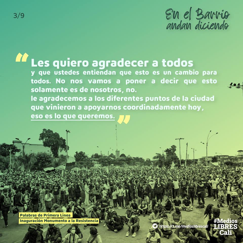"""Puede ser una imagen de al aire libre, multitud y texto que dice """"3/9 En el Barrio andan diciendo """" Les quiero agradecer a todos y que ustedes entiendan que esto es un cambio para todos. No nos vamos poner a decir que esto solamente es de nosotros, no. le agradecemos al diferentes puntos de la ciudad que vinieron a apoyarnos coordinadamente hoy, eso es lo que queremos. Palabras de Primera ۔ Linea Inaguración Monumento la Resistencia #Medios https://t.me/medioslibrescali LIBRES Cali"""""""