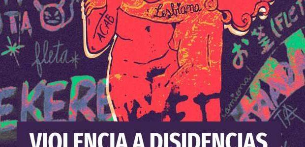 Chile. Violencia político-sexual: Lanzan 2°Reporte de violencias a cuerpxs disidentes